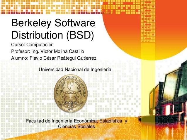 Berkeley Software  Distribution (BSD)  Curso: Computación  Profesor: Ing. Victor Molina Castillo  Alumno: Flavio César Reá...