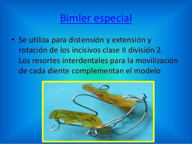 Bimler especial • Se utiliza para distensión y extensión y rotación de los incisivos clase II división 2. Los resortes int...