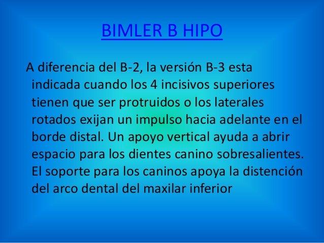 BIMLER B HIPO A diferencia del B-2, la versión B-3 esta indicada cuando los 4 incisivos superiores tienen que ser protruid...