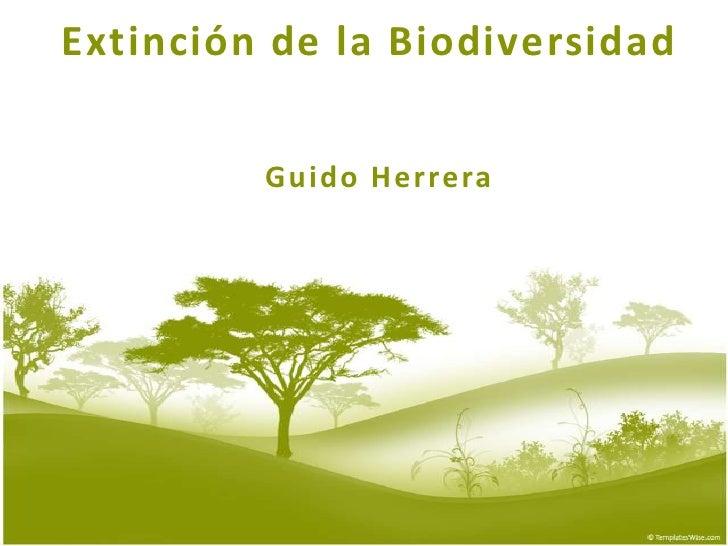 Extinción de la Biodiversidad <br />Guido Herrera<br />