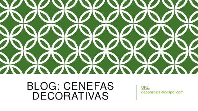 BLOG: CENEFAS  DECORATIVAS  URL:  decocenefs.blogspot.com