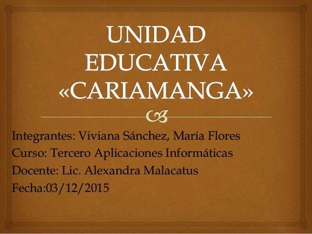 Integrantes: Viviana Sánchez, María Flores Curso: Tercero Aplicaciones Informáticas Docente: Lic. Alexandra Malacatus Fech...