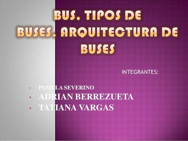 INTEGRANTES: •  PAMELA SEVERINO  •  ADRIAN BERREZUETA TATIANA VARGAS  •
