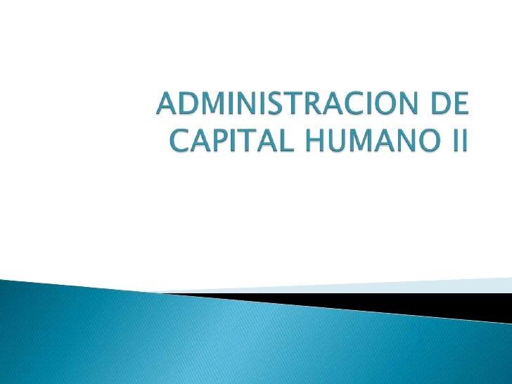 ADMINISTRACION DE CAPITAL HUMANO II<br />