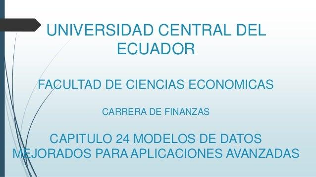 UNIVERSIDAD CENTRAL DEL ECUADOR FACULTAD DE CIENCIAS ECONOMICAS CARRERA DE FINANZAS CAPITULO 24 MODELOS DE DATOS MEJORADOS...