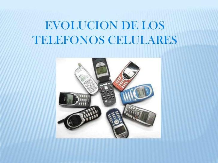 EVOLUCION DE LOSTELEFONOS CELULARES