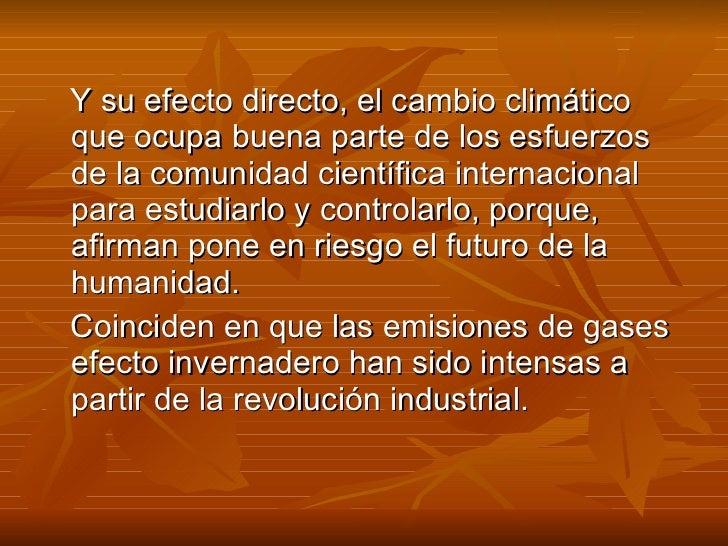 <ul><li>Y su efecto directo, el cambio climático que ocupa buena parte de los esfuerzos de la comunidad científica interna...