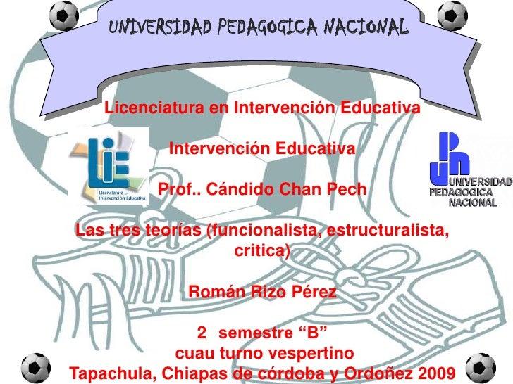 UNIVERSIDAD PEDAGOGICA NACIONAL<br />Licenciatura en Intervención EducativaIntervención EducativaProf.. Cándido Chan PechL...
