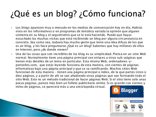  Los blogs aparecen muy a menudo en los medios de comunicación hoy en día. Habrásvisto en los informativos o en programas...