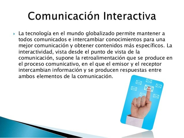  La tecnología en el mundo globalizado permite mantener atodos comunicados e intercambiar conocimientos para unamejor com...