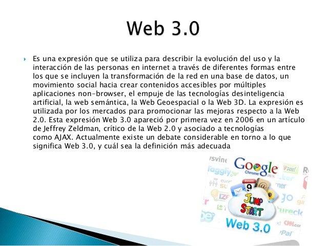  Es una expresión que se utiliza para describir la evolución del uso y lainteracción de las personas en internet a través...