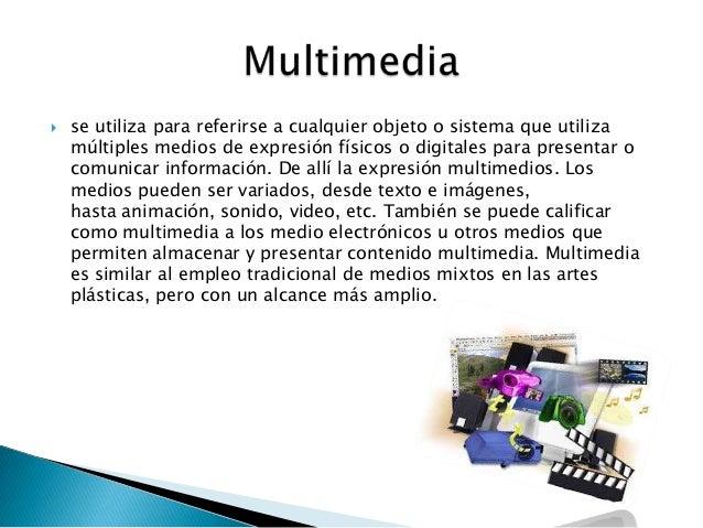  se utiliza para referirse a cualquier objeto o sistema que utilizamúltiples medios de expresión físicos o digitales para...