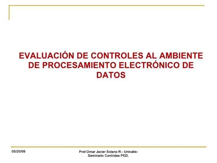 05/20/09 Prof.Omar Javier Solano R.- Univalle- Seminario Controles PED. 05/20/09 Prof.Omar Javier Solano R.- Univalle- Sem...