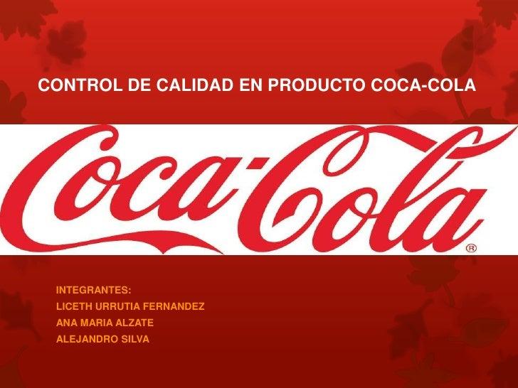 CONTROL DE CALIDAD EN PRODUCTO COCA-COLA INTEGRANTES: LICETH URRUTIA FERNANDEZ ANA MARIA ALZATE ALEJANDRO SILVA