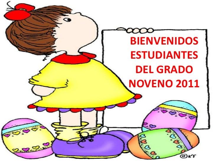 BIENVENIDOS     ESTUDIANTES      DEL GRADO     NOVENO 2011LA