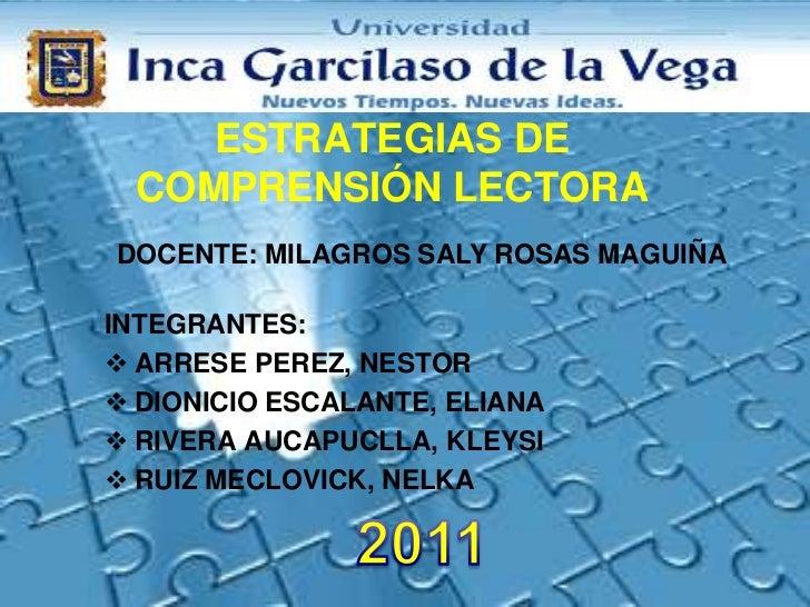 ESTRATEGIAS DE COMPRENSIÓN LECTORA<br />DOCENTE: MILAGROS SALY ROSAS MAGUIÑA<br />INTEGRANTES:<br /><ul><li>ARRESE PEREZ, ...