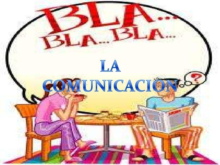¿QUE ES LA COMUNICACIÓN?  Es el proceso mediante el cual se  puede transmitir información de una  entidad a otra. Los proc...