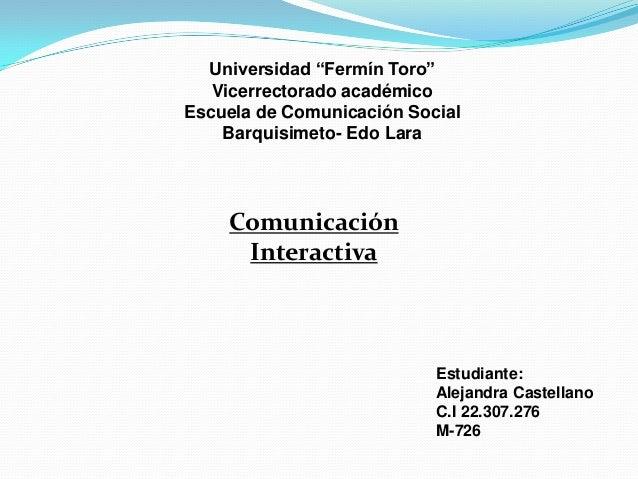 """Universidad """"Fermín Toro""""Vicerrectorado académicoEscuela de Comunicación SocialBarquisimeto- Edo LaraComunicaciónInteracti..."""