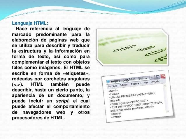 Lenguaje HTML:Hace referencia al lenguaje demarcado predominante para laelaboración de páginas web quese utiliza para desc...