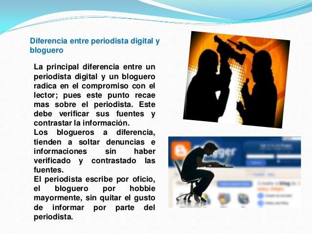 Diferencia entre periodista digital yblogueroLa principal diferencia entre unperiodista digital y un blogueroradica en el ...