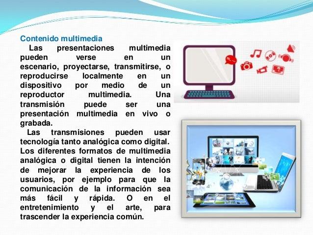 Contenido multimediaLas presentaciones multimediapueden verse en unescenario, proyectarse, transmitirse, oreproducirse loc...