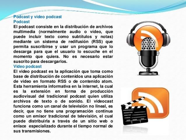 Podcast y video podcastPodcastEl podcast consiste en la distribución de archivosmultimedia (normalmente audio o vídeo, que...