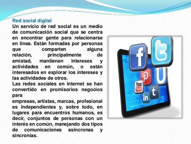 Red social digitalUn servicio de red social es un mediode comunicación social que se centraen encontrar gente para relacio...