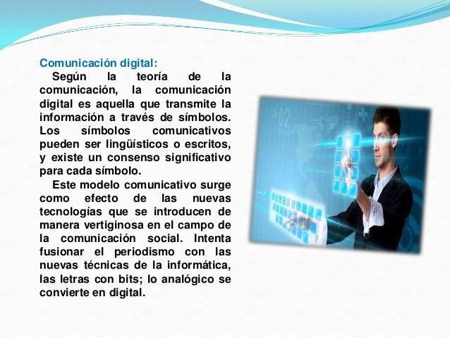 Comunicación digital:Según la teoría de lacomunicación, la comunicacióndigital es aquella que transmite lainformación a tr...