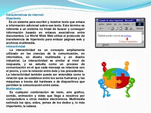Características de internet:HipertextoEs un sistema para escribir y mostrar texto que enlazaa información adicional sobre ...