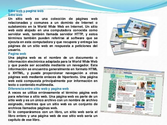 Sitio web y pagina webSitio webUn sitio web es una colección de páginas webrelacionadas y comunes a un dominio de Internet...