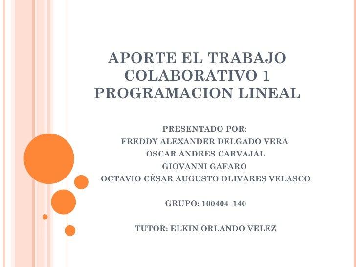 APORTE EL TRABAJO   COLABORATIVO 1PROGRAMACION LINEAL           PRESENTADO POR:   FREDDY ALEXANDER DELGADO VERA        OSC...