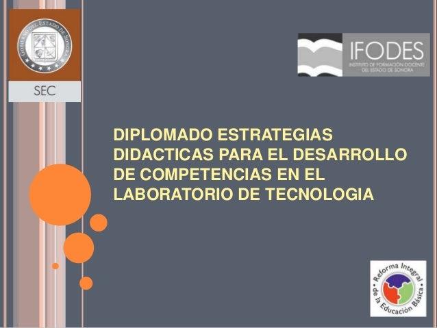 DIPLOMADO ESTRATEGIAS DIDACTICAS PARA EL DESARROLLO DE COMPETENCIAS EN EL LABORATORIO DE TECNOLOGIA