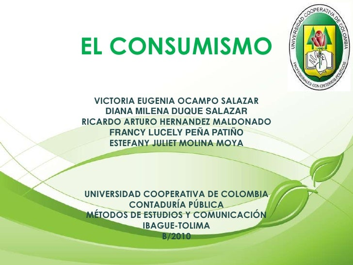 EL CONSUMISMO     VICTORIA EUGENIA OCAMPO SALAZAR      DIANA MILENA DUQUE SALAZAR RICARDO ARTURO HERNANDEZ MALDONADO      ...