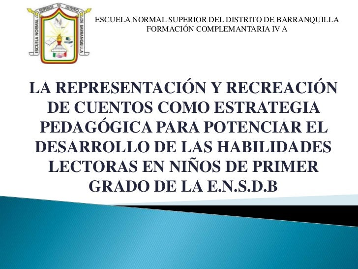 ESCUELA NORMAL SUPERIOR DEL DISTRITO DE BARRANQUILLA                 FORMACIÓN COMPLEMANTARIA IV ALA REPRESENTACIÓN Y RECR...