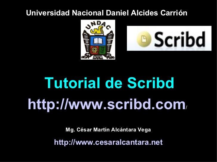 Tutorial de  S cribd http://www.scribd.com / Universidad Nacional Daniel Alcides Carrión Mg. César Martín Alcántara Vega h...