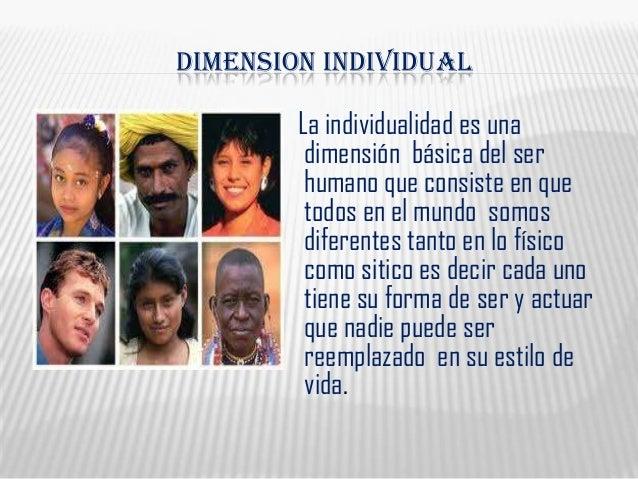 DIMENSION INDIVIDUALLa individualidad es unadimensión básica del serhumano que consiste en quetodos en el mundo somosdifer...