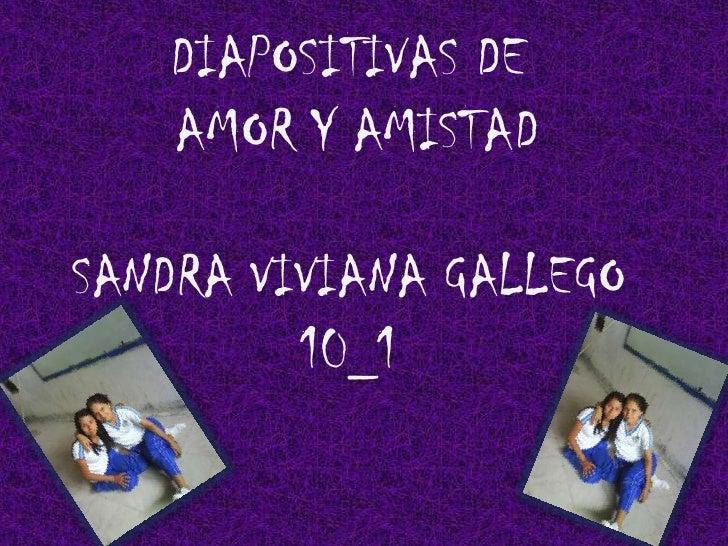 DIAPOSITIVAS DE   AMOR Y AMISTADSANDRA VIVIANA GALLEGO         10_1