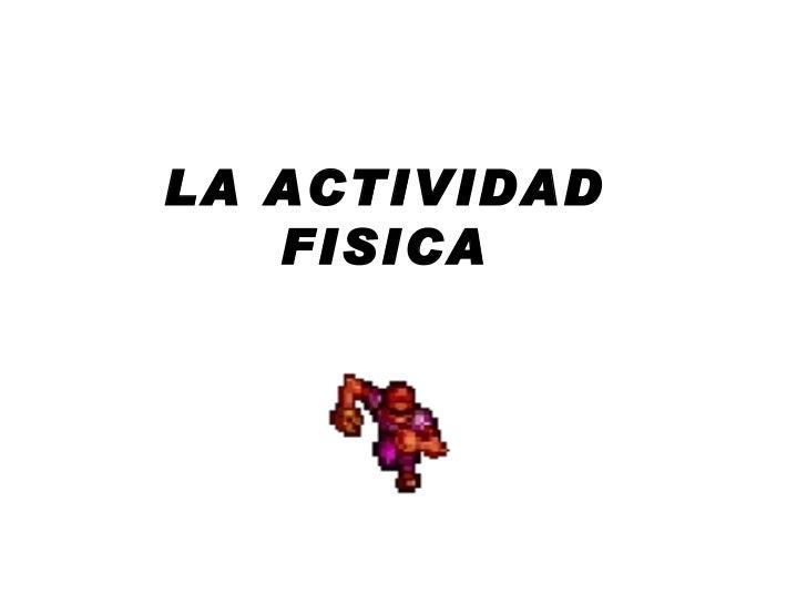 LA ACTIVIDAD FISICA