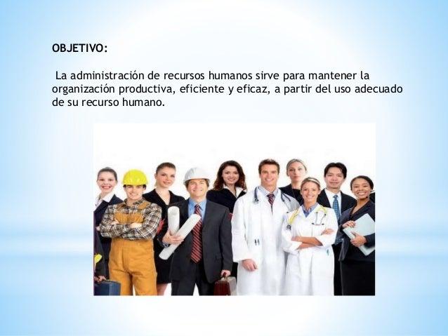 Los cuatro principales objetivos de los recursos humanos: • Saber mantenerse dentro de la sociedad como un individuo con v...
