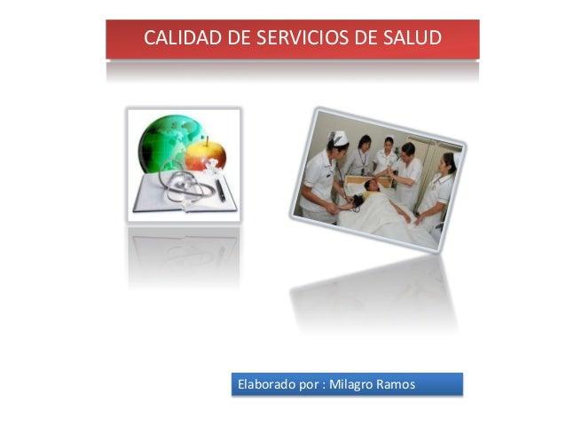 CALIDAD DE SERVICIOS DE SALUD Elaborado por : Milagro Ramos