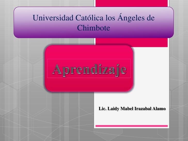 Universidad Católica los Ángeles de            Chimbote                  Lic. Laidy Mabel Irazabal Alamo