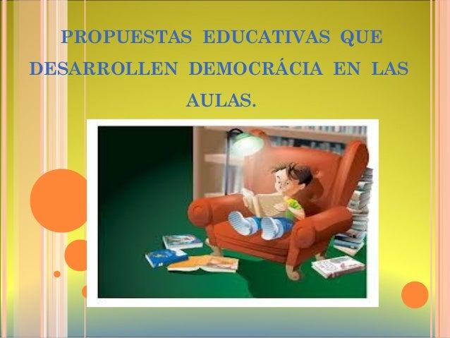 PROPUESTAS EDUCATIVAS QUEDESARROLLEN DEMOCRÁCIA EN LASAULAS.