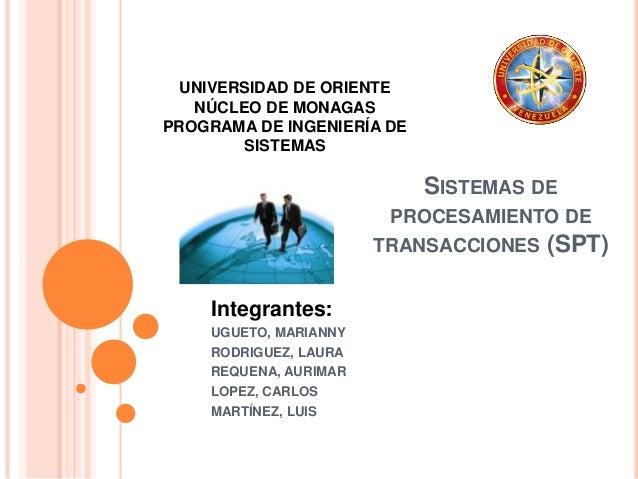 SISTEMAS DEPROCESAMIENTO DETRANSACCIONES (SPT)Integrantes:UGUETO, MARIANNYRODRIGUEZ, LAURAREQUENA, AURIMARLOPEZ, CARLOSMAR...