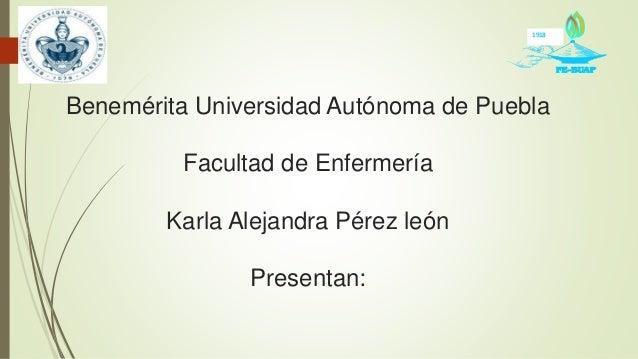 Benemérita Universidad Autónoma de Puebla Facultad de Enfermería Karla Alejandra Pérez león Presentan: 1918