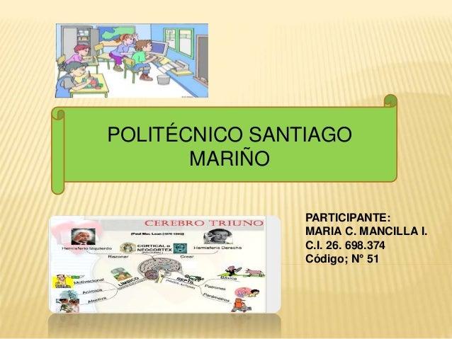 POLITÉCNICO SANTIAGO  MARIÑO  PARTICIPANTE:  MARIA C. MANCILLA I.  C.I. 26. 698.374  Código; N° 51