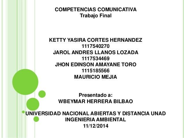 COMPETENCIAS COMUNICATIVA  Trabajo Final  KETTY YASIRA CORTES HERNANDEZ  1117540270  JAROL ANDRES LLANOS LOZADA  111753446...