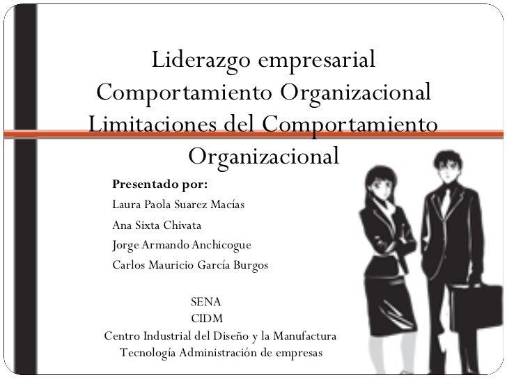 Liderazgo empresarial Comportamiento Organizacional Limitaciones del Comportamiento Organizacional <ul><li>Presentado por:...