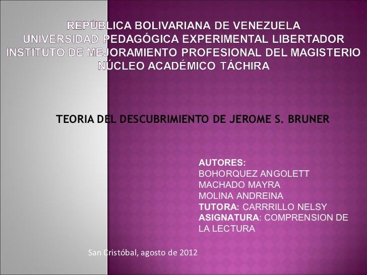 TEORIA DEL DESCUBRIMIENTO DE JEROME S. BRUNER                                     AUTORES:                                ...