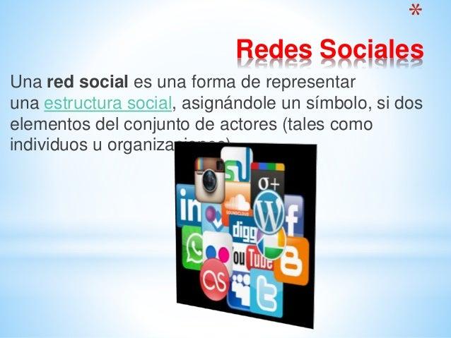 * Redes Sociales Una red social es una forma de representar una estructura social, asignándole un símbolo, si dos elemento...