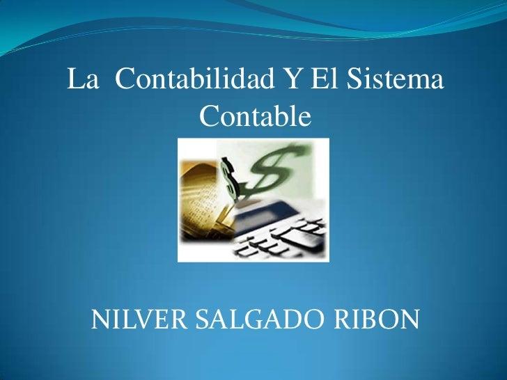 La Contabilidad Y El Sistema         Contable NILVER SALGADO RIBON